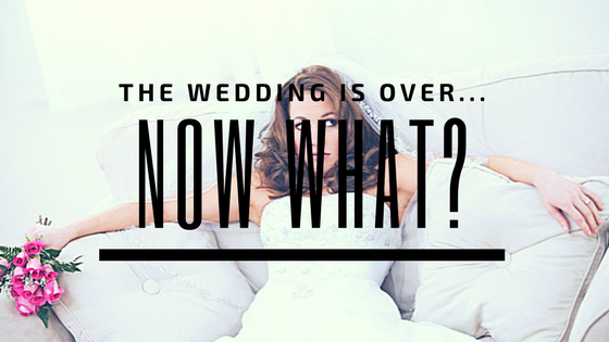 The Wedding is Over… Now what?