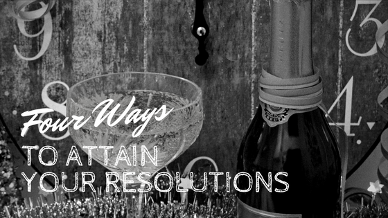 Four Ways to Attain your Resolutions