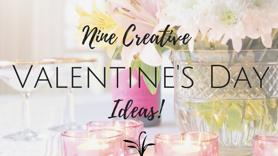 Nine Creative Valentine's Day Ideas