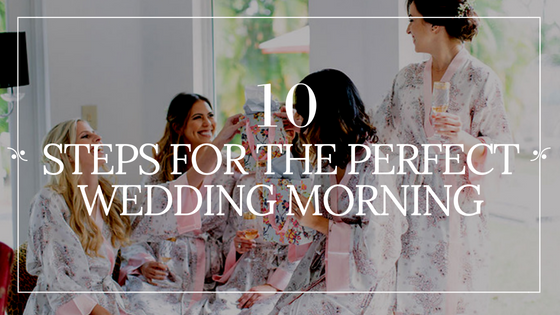 10 Steps to the Perfect Wedding Morning